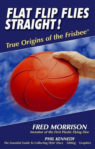 Book: Flat Flip Flies Straight: True Origins of the Frisbee - by Fred Morrison & Phil Kennedy