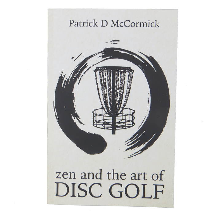 Book: Zen and the Art of Disc Golf - by Patrick D McCormick
