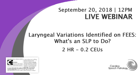 LIVE WEBINAR: Laryngeal Variations Identified on FEES: What's an SLP to Do? (3018-001)