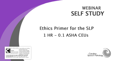 Self Study Webinar: Ethics Primer for the SLP (0218)