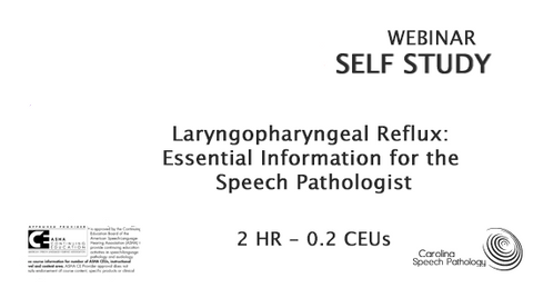 SELF-STUDY WEBINAR: Laryngopharyngeal Reflux: Essential Information for the Speech Pathologist (0116)