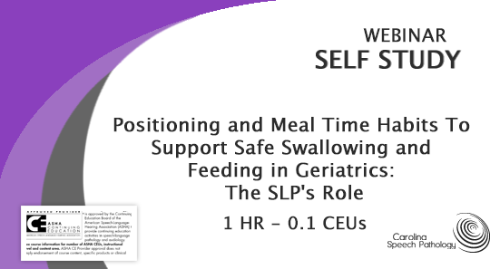 WEBINAR: Positioning and Meal Time Habits To Support Safe Swallowing and Feeding in Geriatrics: The SLP's Role (1917)
