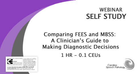 Self Study Webinar: Comparing FEES and MBSS: A Clinician's Guide to Making Diagnostic Decisions (3117)