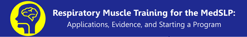 Respiratory Muscle Training for the MedSLP: Applications, Evidence, and Starting a Program (0419)