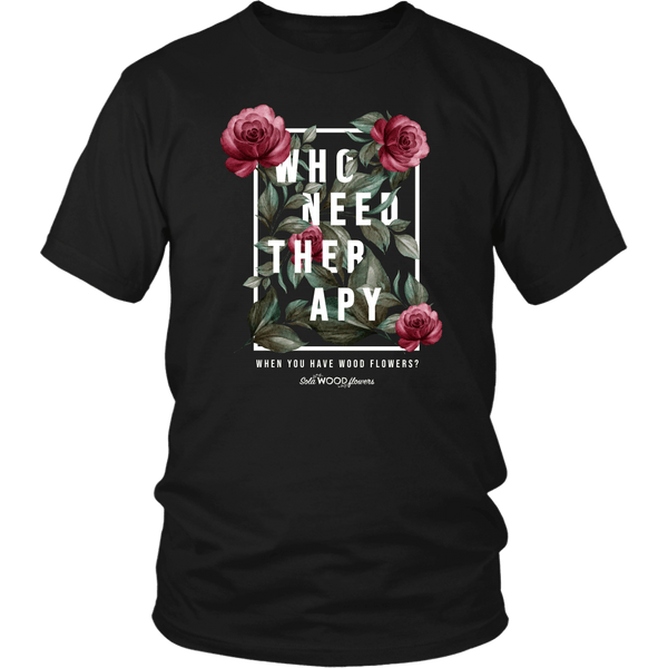 Sola Wood Flowers T-shirt Who Needs Therapy When You Have Wood Flowers District Unisex Shirt / Black / S