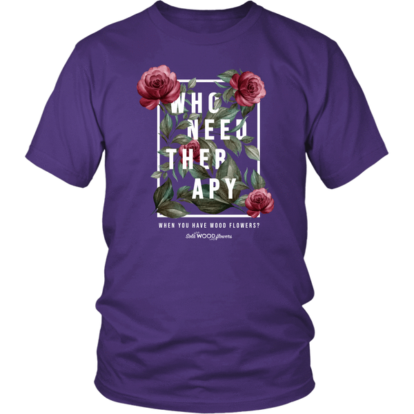 Sola Wood Flowers T-shirt Who Needs Therapy When You Have Wood Flowers District Unisex Shirt / Purple / S