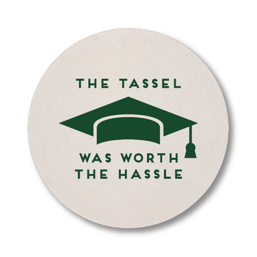 The Tassel Was Worth the Hassle Coasters