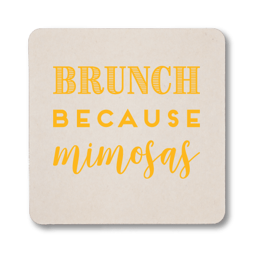 Brunch Because Mimosas Coasters