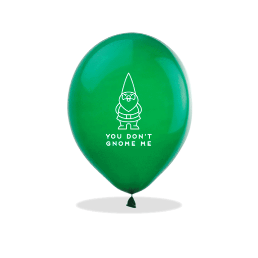 You Don't Gnome Me Latex Balloons