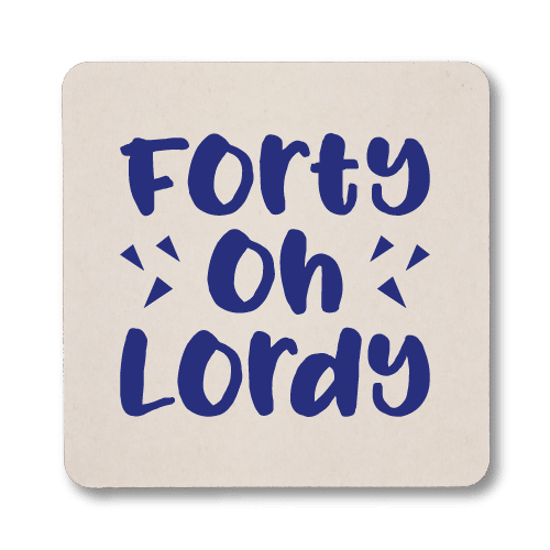 Forty Oh Lordy Birthday Coasters