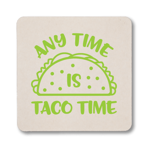 Any Time is Taco Time Coasters