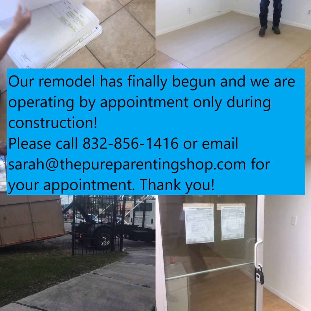 Our remodel ha finally begun and we are operating by appointment only during construction.  Please call 832-856-1416 or email sarah@thepureparentingshop.com for your appointment.  Photos include pictures of the constructions starting.