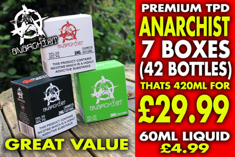 Premium TPD ANarchist 7 boxes (42 bottles) That's 420ml for £29.99 60ml Liquid £4.99 Great Value