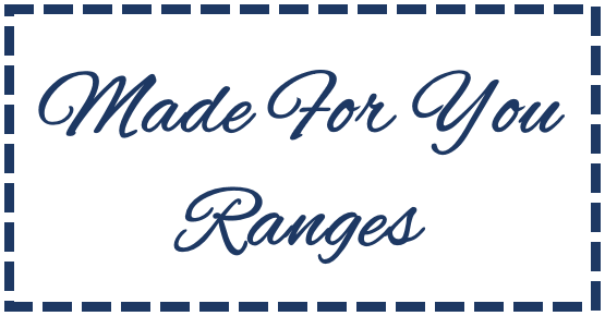 Made For You Ranges