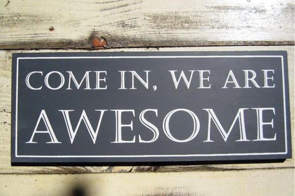 'Come In, We Are Awesome' Sign