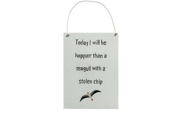 'Today I Will Be Happier Than A Seagull With Stolen Chip' Sign