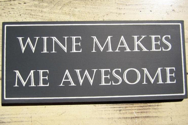 'Wine Makes Me Awesome' Sign - Dark Grey / White