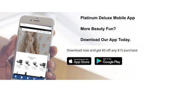 Platinum Deluxe Mobile App More Beauty Fun? Download Our App Today.