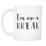 Mug- I'm on a break