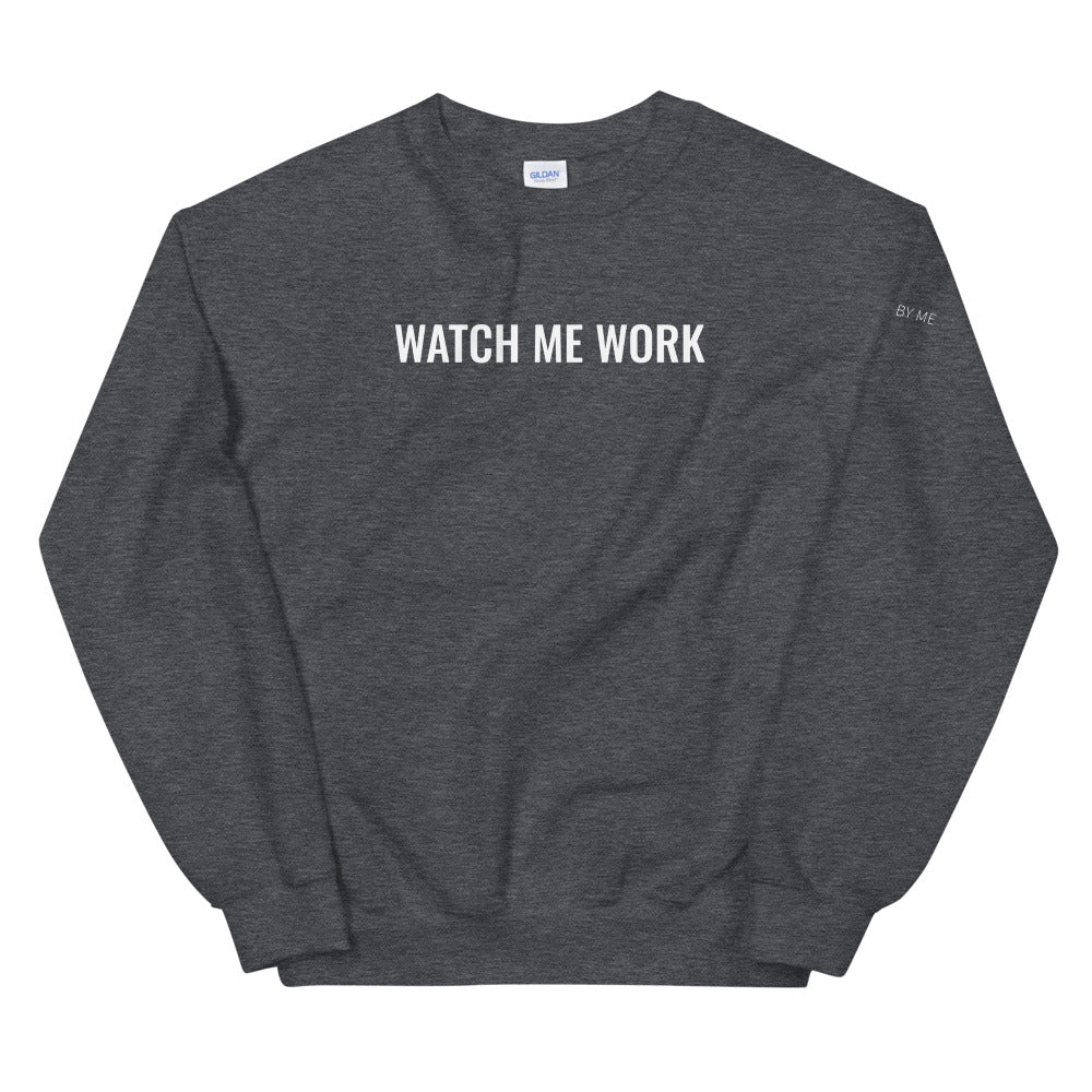 Watch Me Work Crewneck