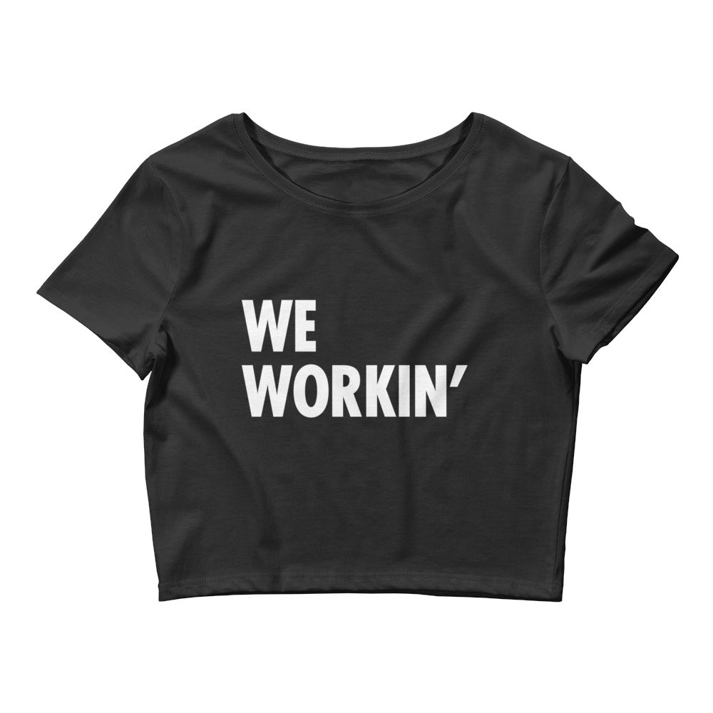 We Workin' Women's Crop Tee