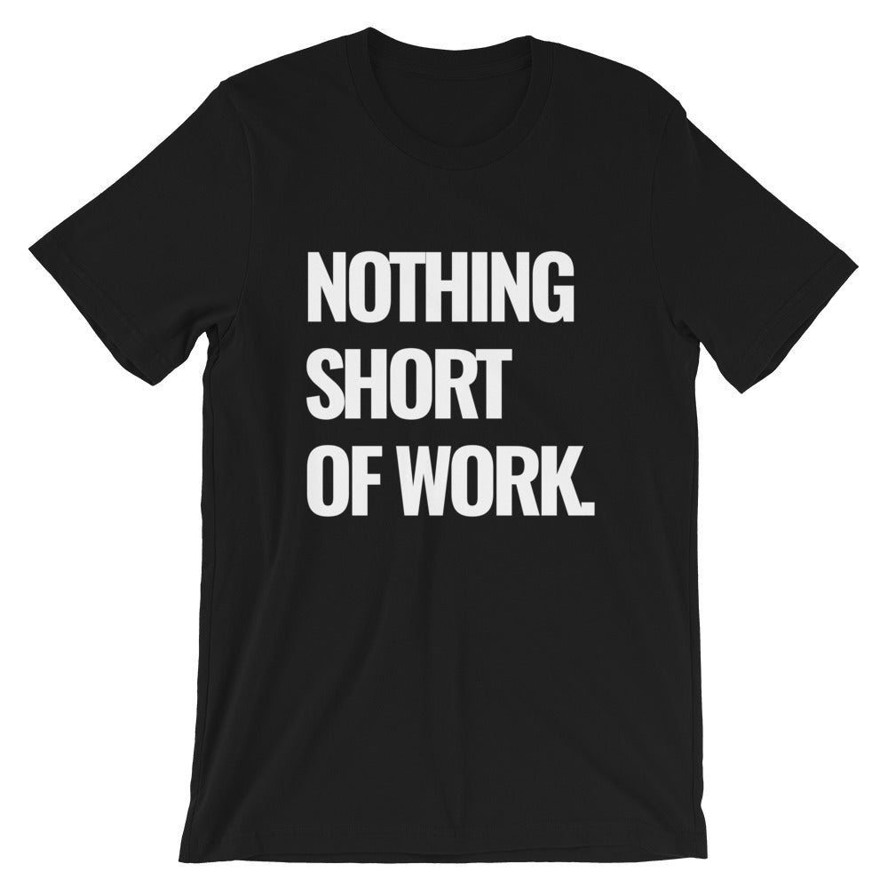 Nothing Short Of Work Tee