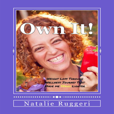 Own It! My Weight Loss Through Wellness Journey By Natalie Ruggeri Book Cover