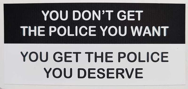 You Don't Get The Police You want - Bumper Sticker