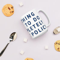 Everything I do is against Policy - American Sized Coffee Mug