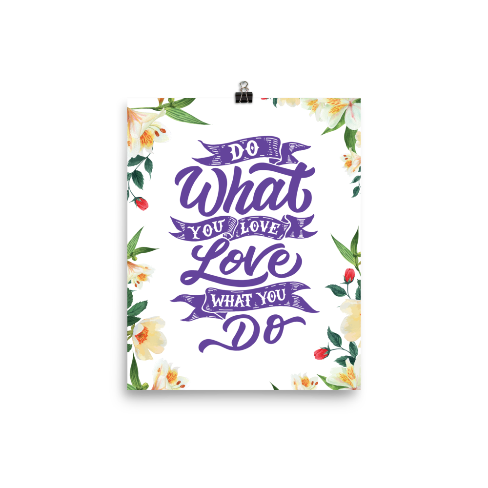 Unframed Love What You Do Print
