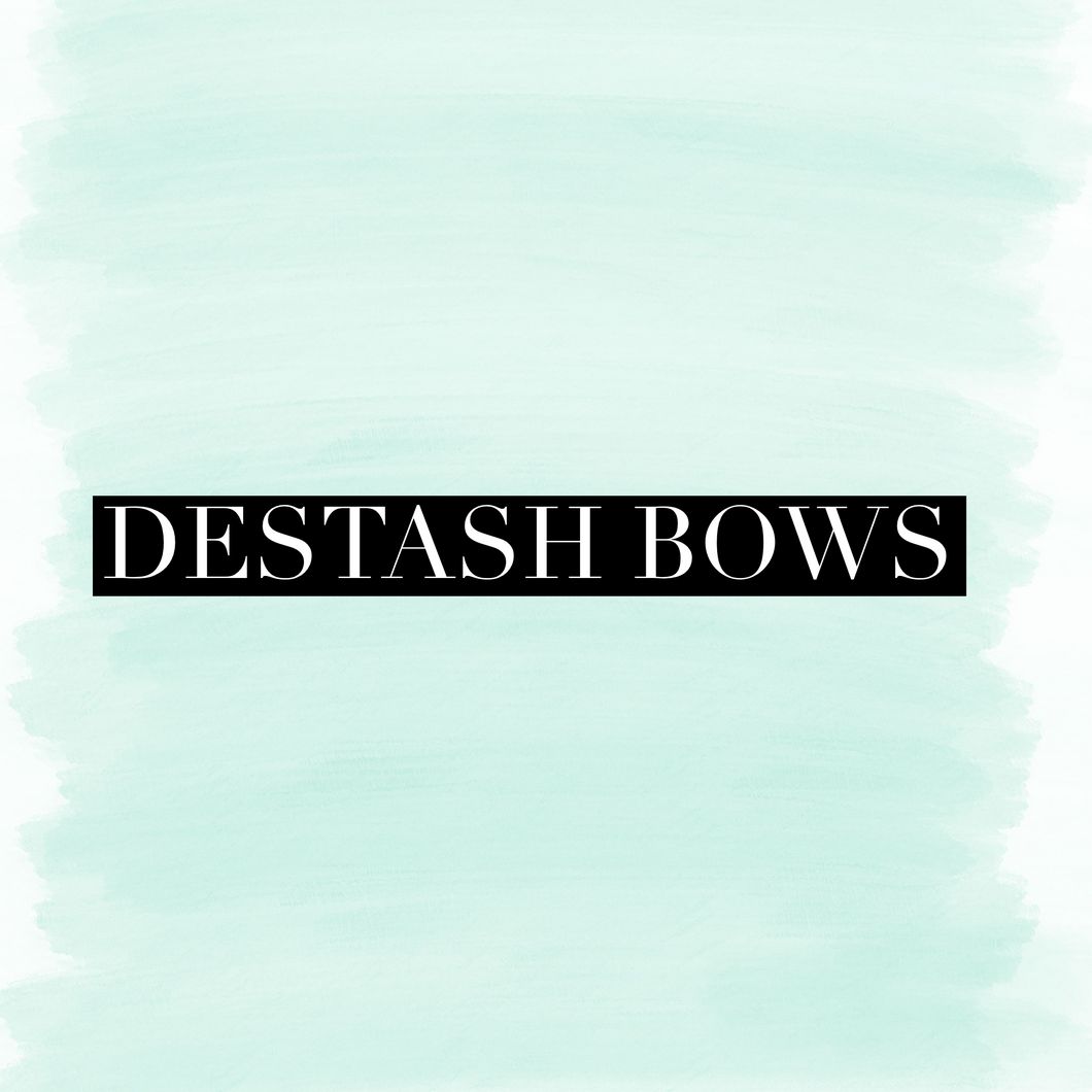 Destash bows