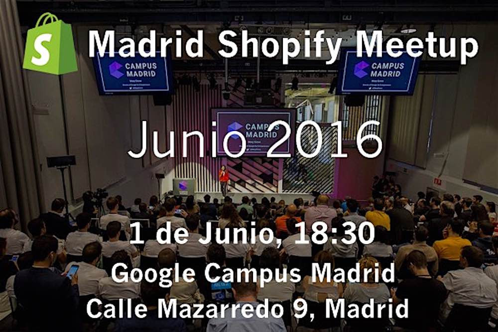 Madrid Shopify Meetup Junio 2016: Build & Boost your eCommerce