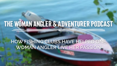 EP. 12 How Fishing Clubs Have Helped One Woman Angler Live Her Passion