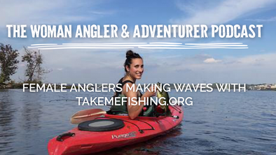 EP. 18 Female Anglers Making Waves with Takemefishing.org