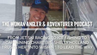 "EP. 22 From Jet Ski Racing to Ice Fishing to Captaining Charters, Shelly Holland Trusts Her ""Into Wishin'"" to Lead the Way"