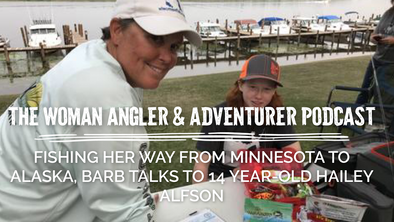 EP. 24 Fishing Her Way from Minnesota to Alaska, Barb Talks to 14 Year-Old Hailey Alfson