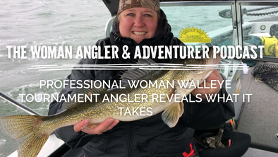 EP. 28 Inspiration and Sound Advice: Professional Woman Walleye Tournament Angler Reveals What It Takes