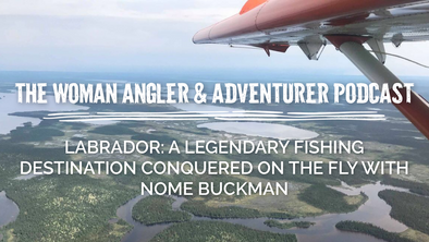 EP. 30 Labrador: A Legendary Fishing Destination Conquered on the Fly with Nome Buckman