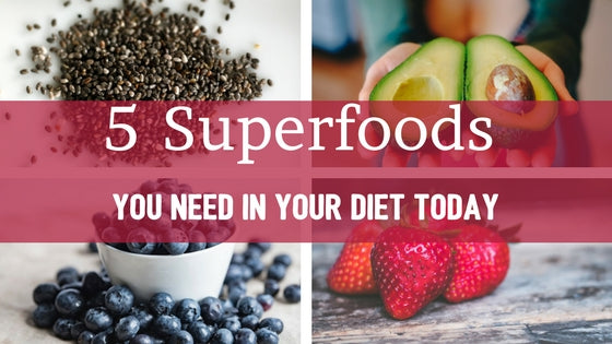 5 Superfoods You Need In Your Diet Today