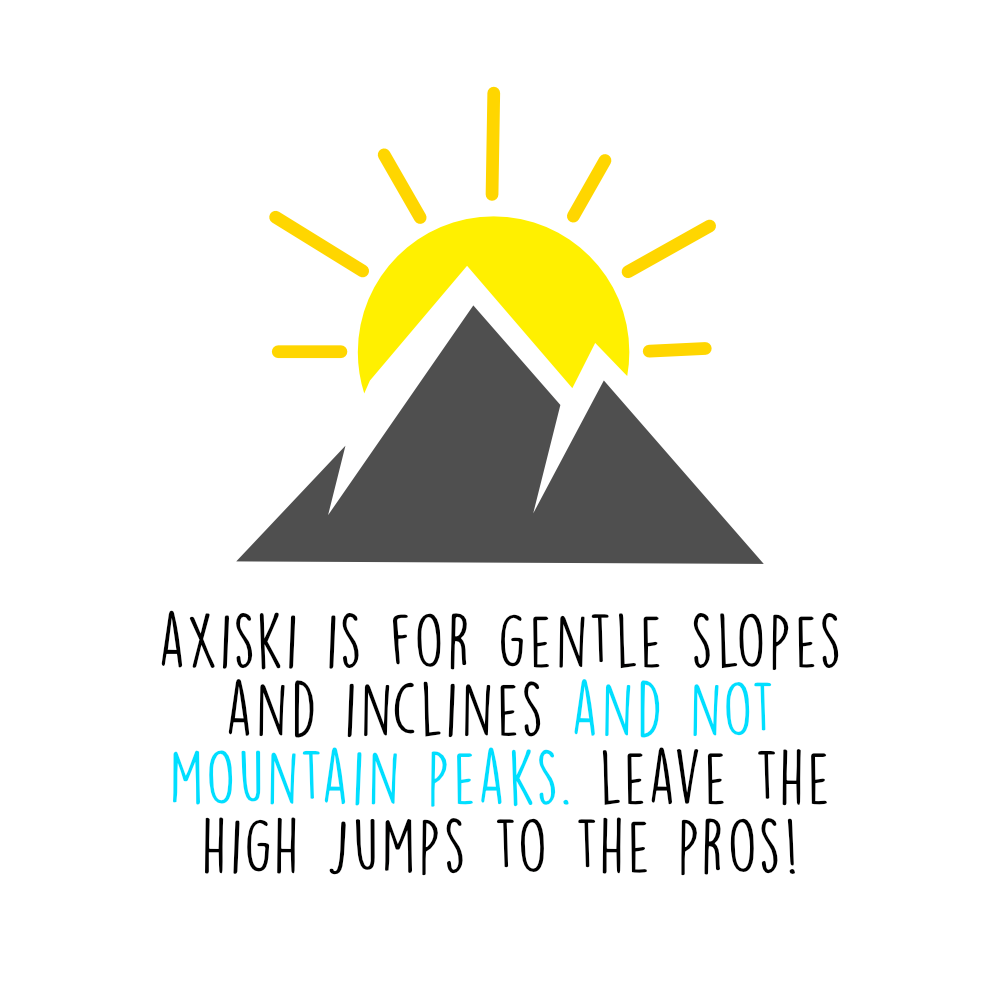 Axiski is NOT for mountain peaks