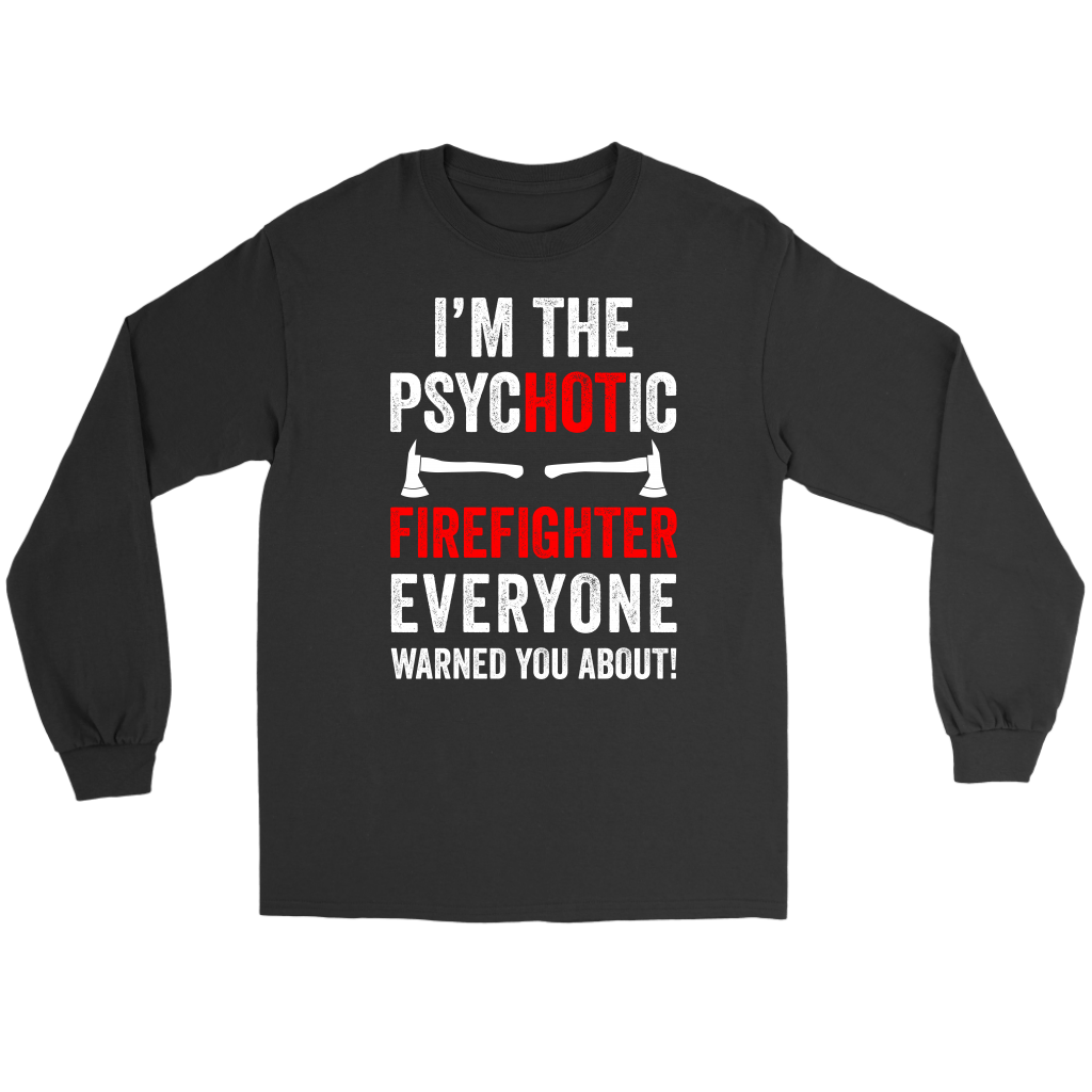 Funny Psychotic Firefighter Shirt | Heroic Defender