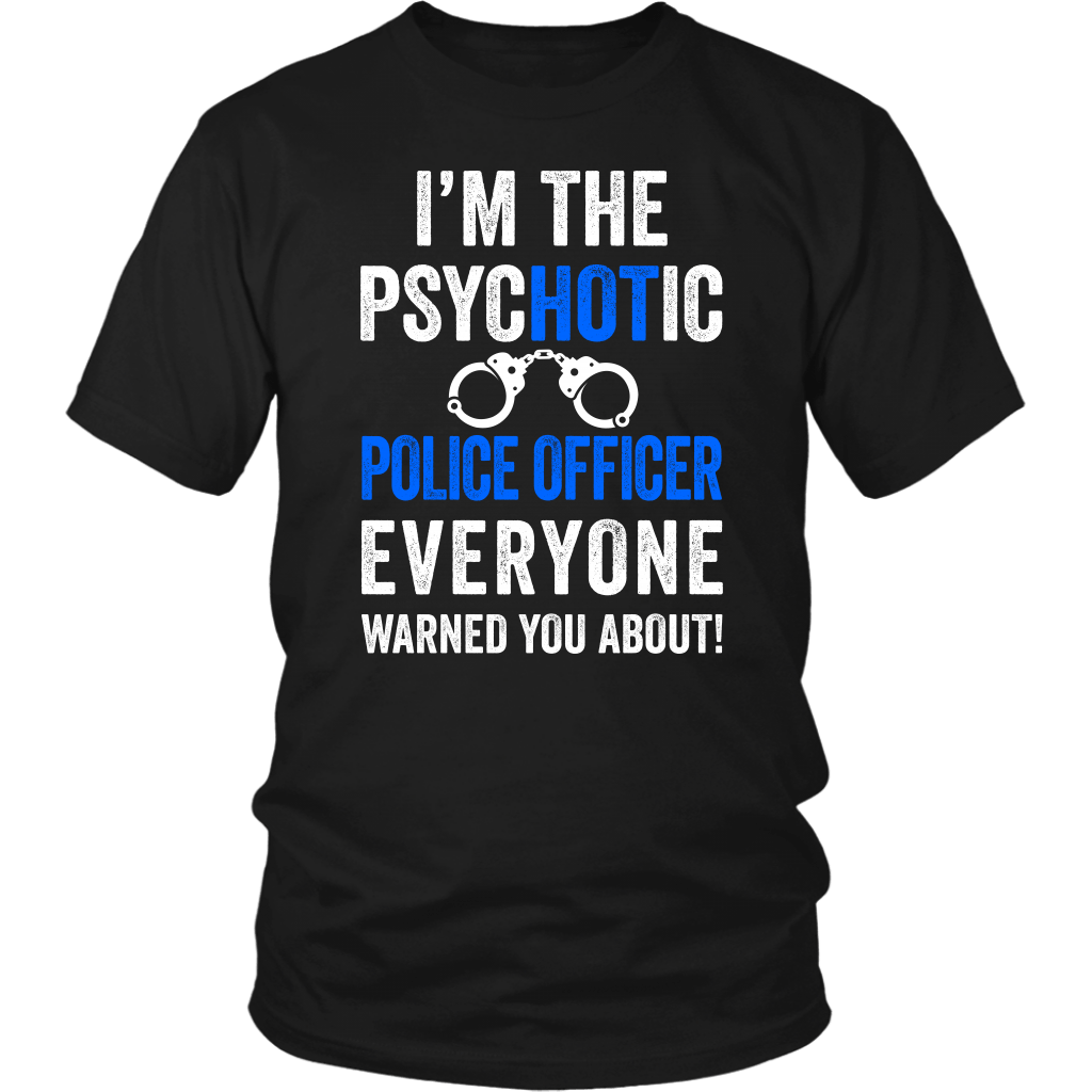Funny Psychotic Police Officer Shirt | Heroic Defender