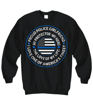 "Police Girlfriend ""Love of My Life"" Sweatshirt - Heroic Defender"