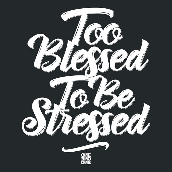 ONE ONE ONE - Too Blessed To Be Stressed - Noir
