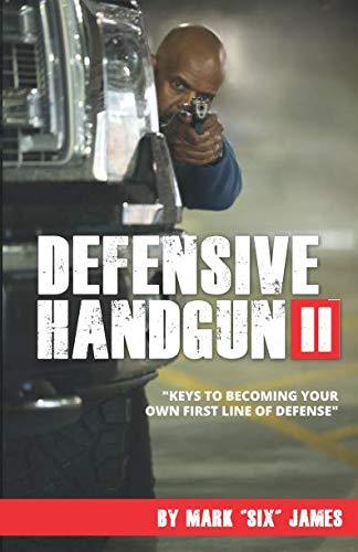 Defensive Handgun II: Keys To Becoming Your Own First Line of Defense