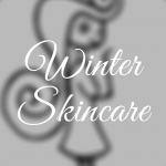 NEW YEAR/NEW YOU ~ Winter Skincare