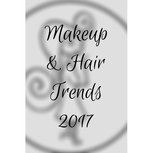 MAKEUP & HAIR TRENDS 2017