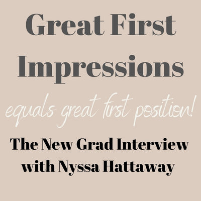 Great First Impression Equals Great First Position: The New Grad Interview