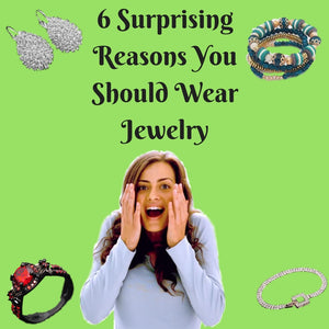 6 Surprising Reasons You Should Wear Jewelry