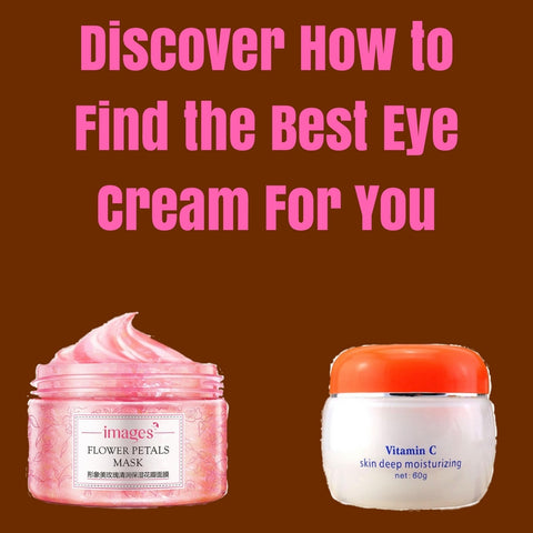 Discover How to Find the Best Eye Cream For You